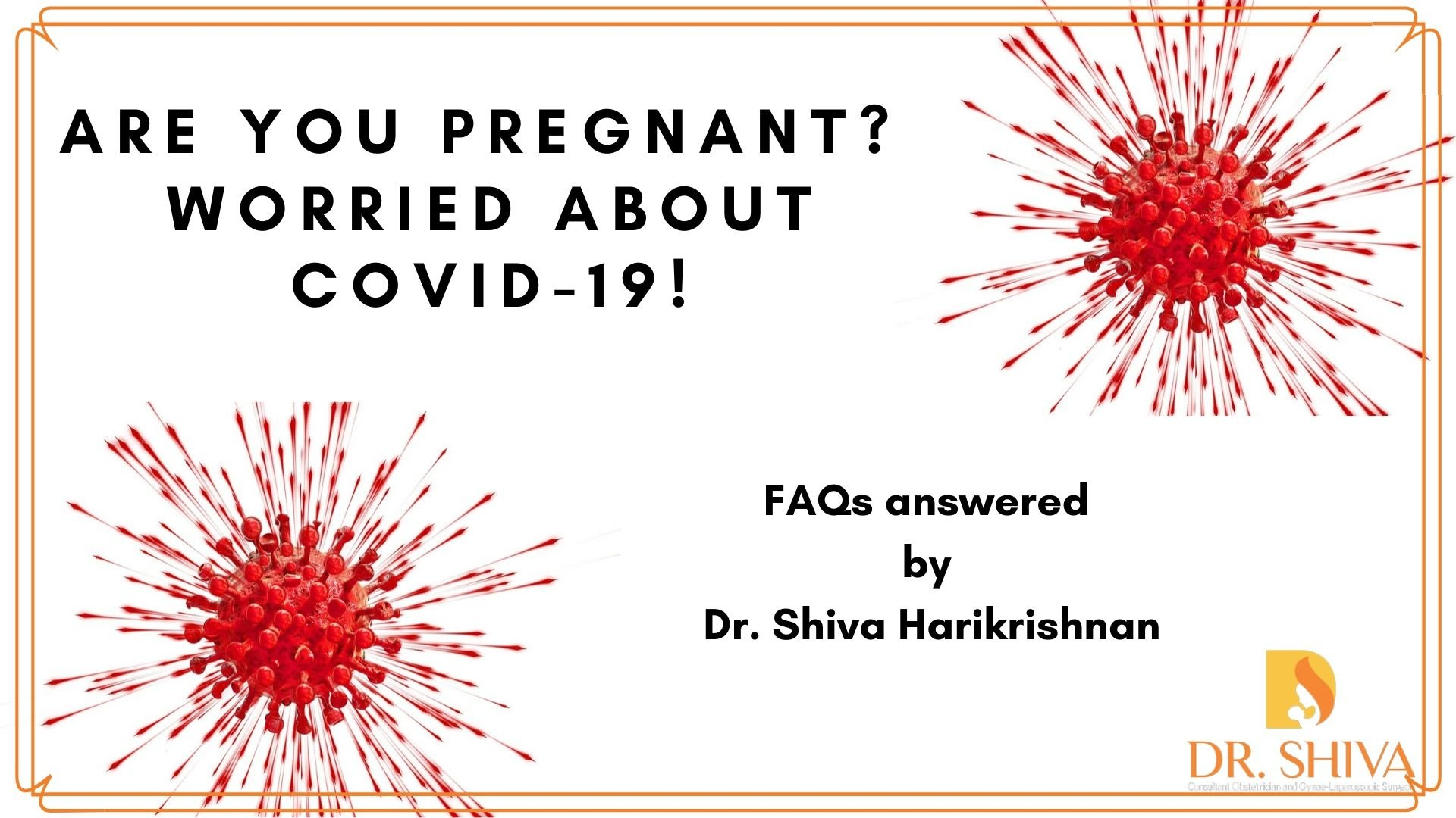Are you Pregnant? Worried about COVID-19: FAQs – Answered by Dr. Shiva Harikrishnan