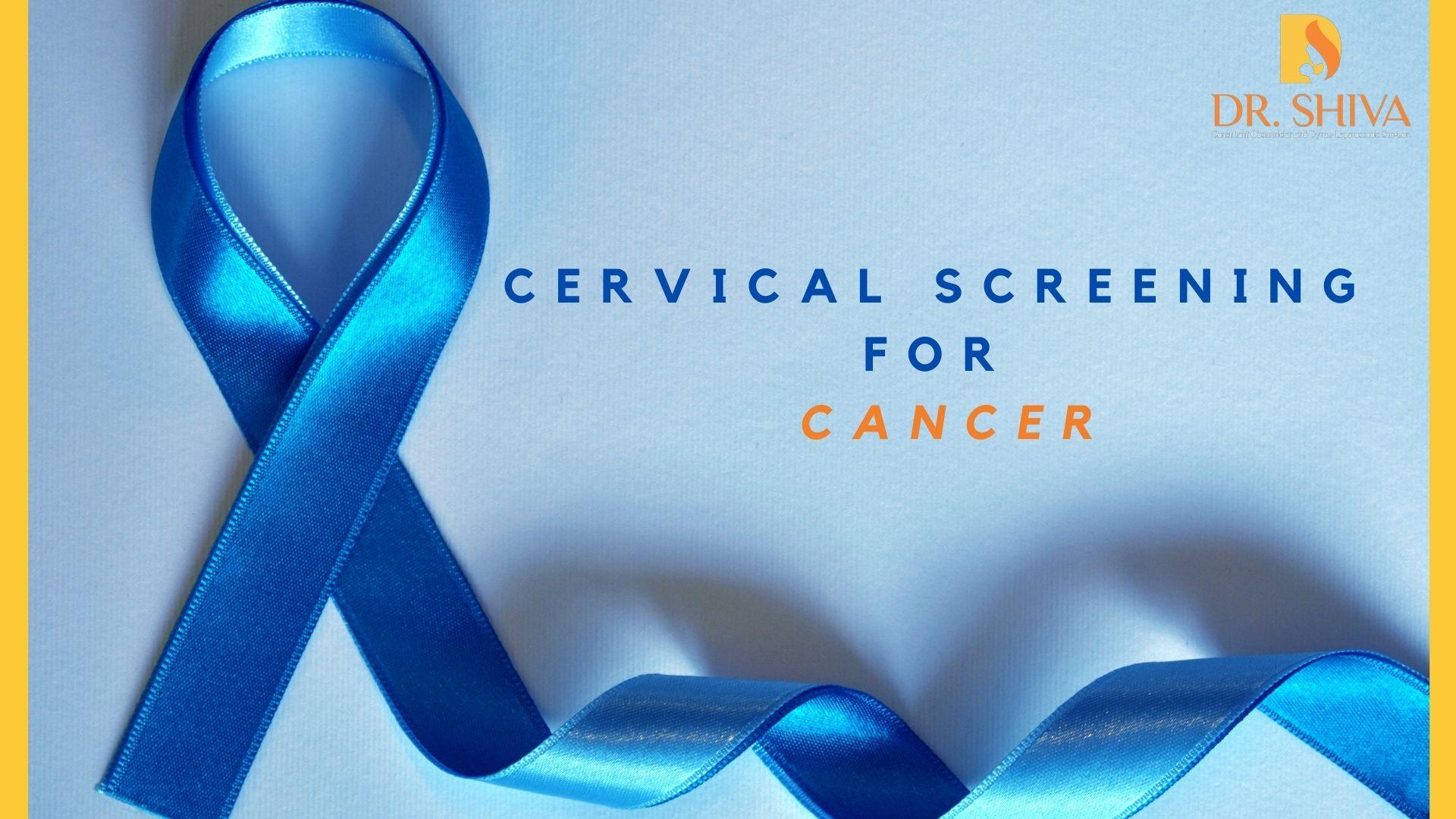 Cervical Screening for Cancer