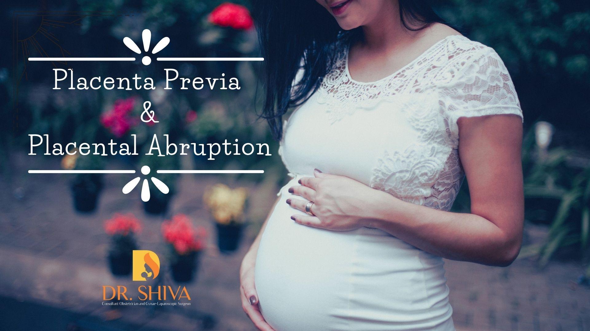 Placenta previa and Placental abruption